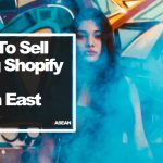 How To Sell In Southeast Asia eCommerce Using Shopify!